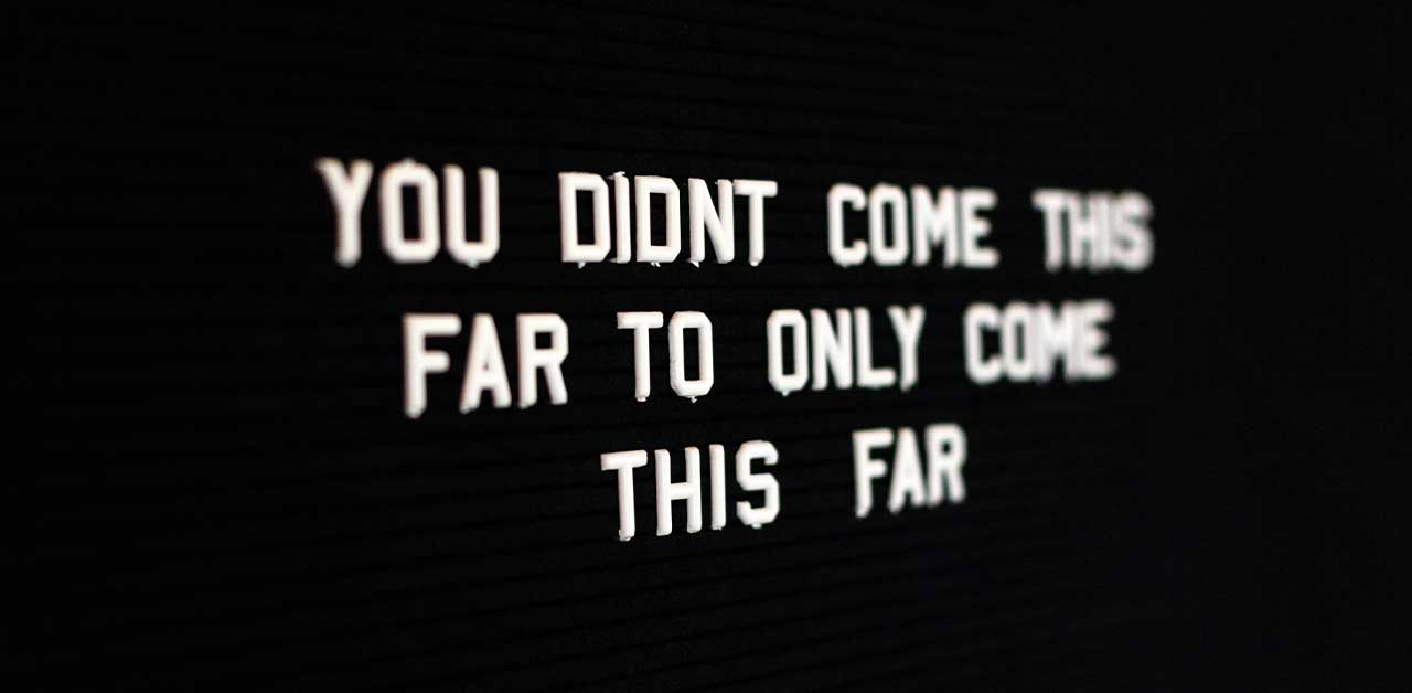 You didn't come this far to only come this far (motivational running quote)
